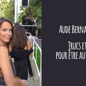 Les astuces pour briller à Cannes avec Aude Bernard-Treille