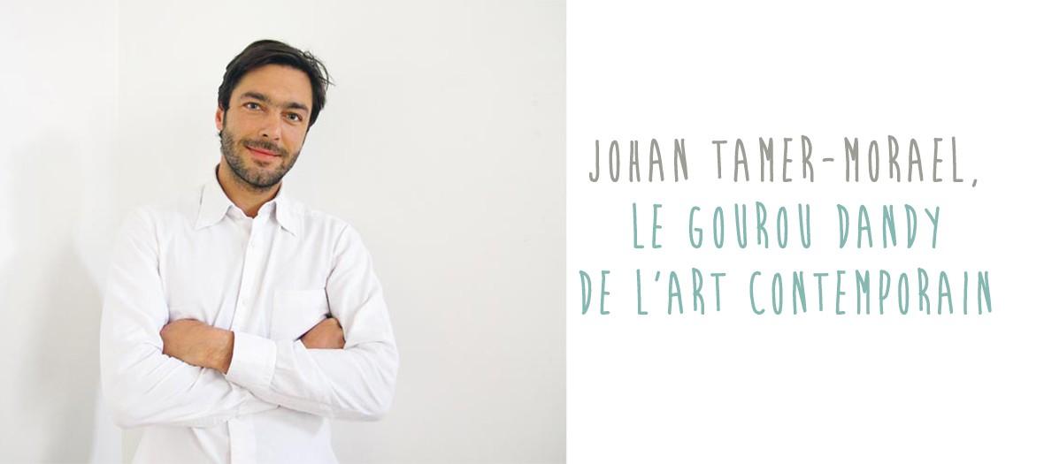 Johan Tamer-Morael, gourou dandy de l'art contemporain