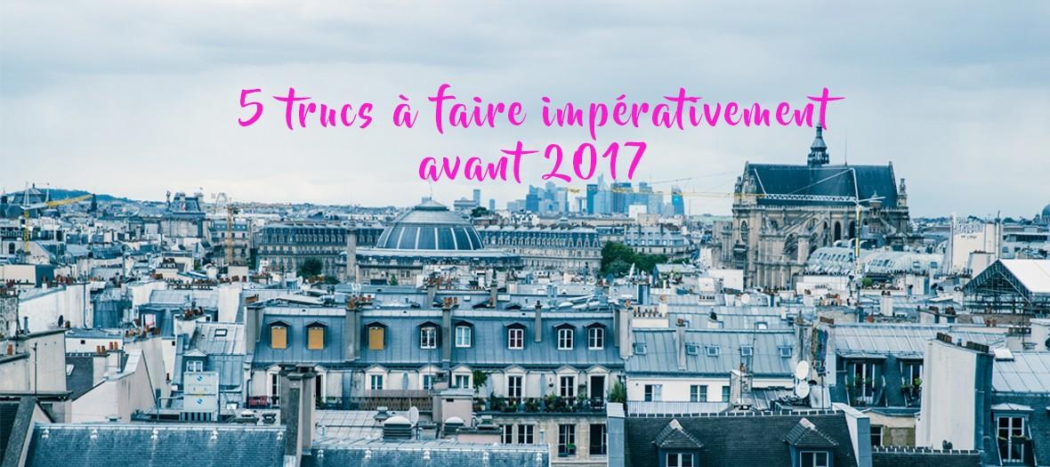 5 Choses A Faire Avant 2017