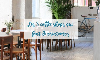 Les 3 coffee shops qui font le printemps