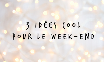 Trois Idees Cool Week End