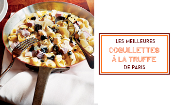 Where to enjoy the best coquillettes with truffles in Paris ?
