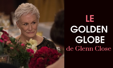 Film avec Glenn Close qui a recu un Golden Globe