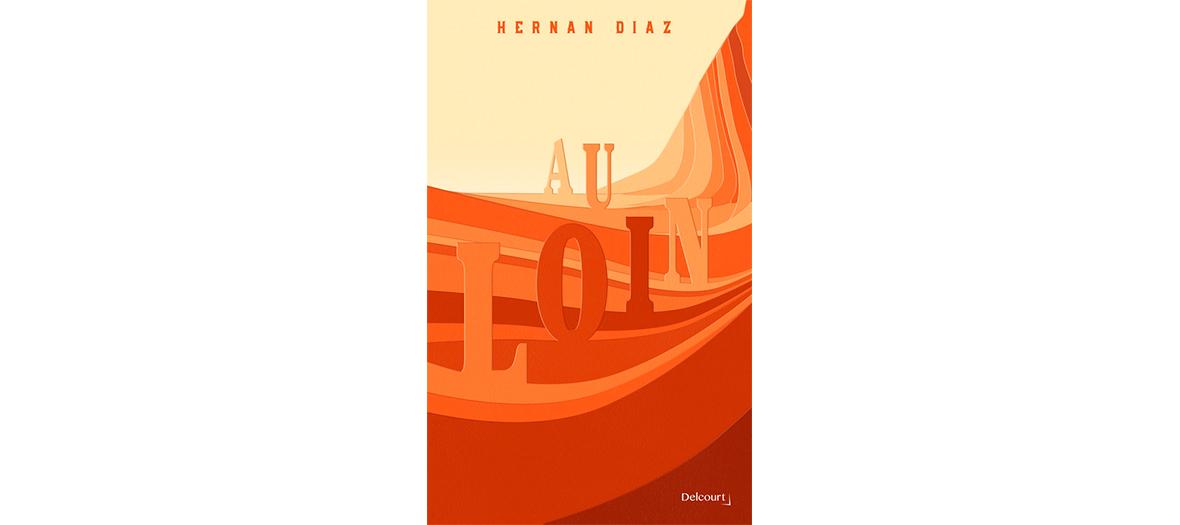 Roman de Hernan Diaz, editions Delcourt