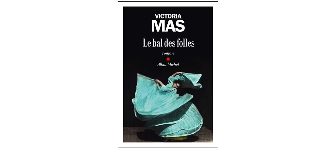 le roman bal des folles de victoria mas qui parle d'une époque où il valait mieux naître homme
