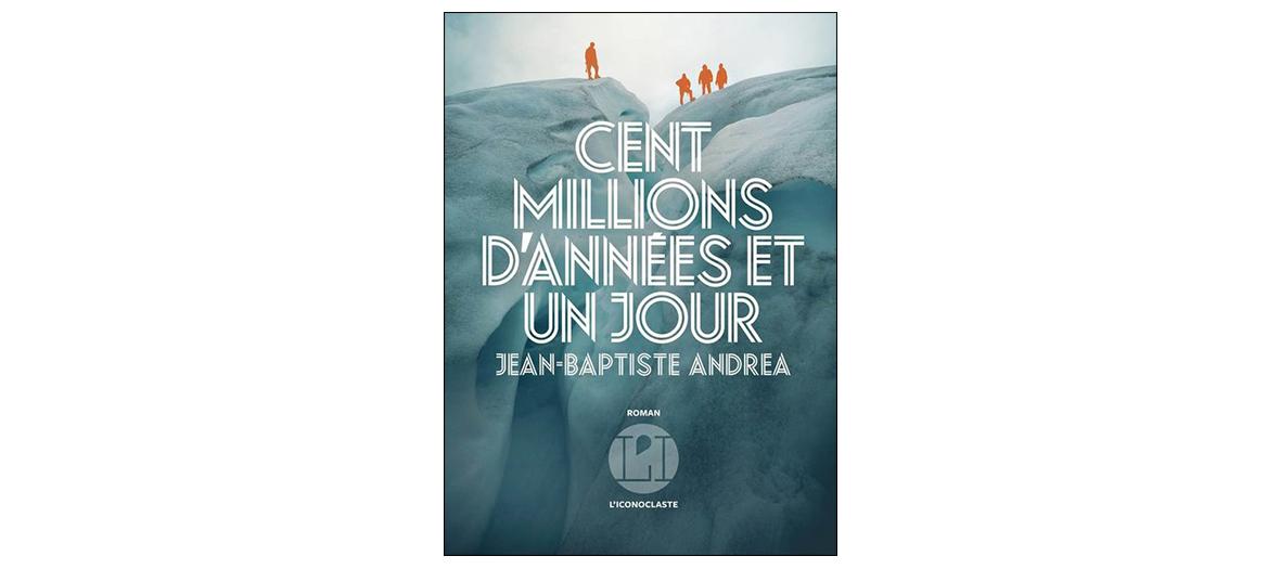 Roman Cent millions d'années et un jour de Jean-Baptiste Andrea, l'iconoclaste, 18 €