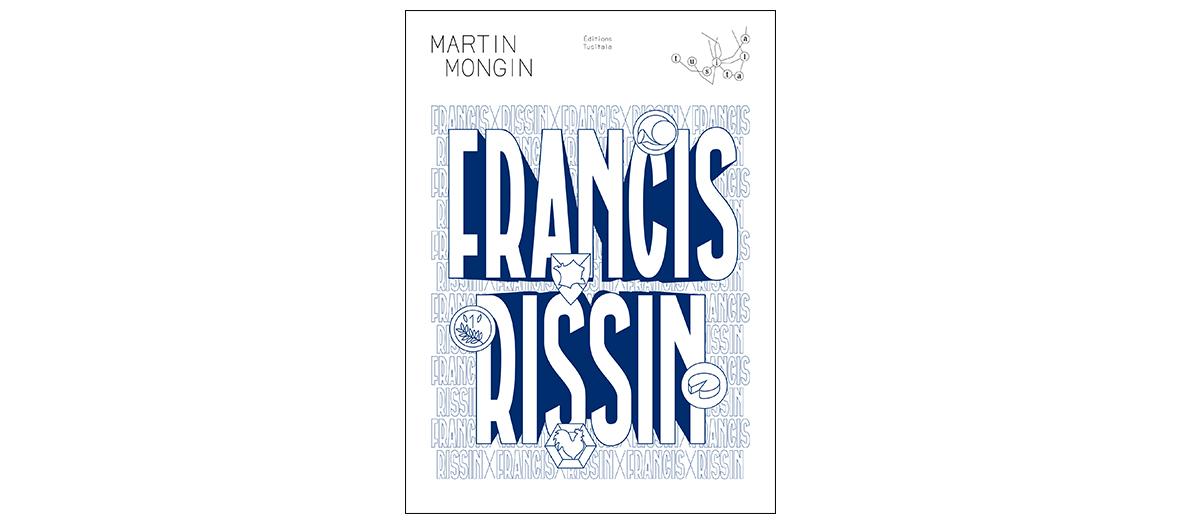Roman Francis Rissin de Martin Mongin, Editions Tusitala, 22 €