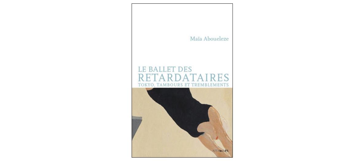 Le Roman Le ballet des retardataires de Maïa Aboueleze aux éditions intervalles 16 €