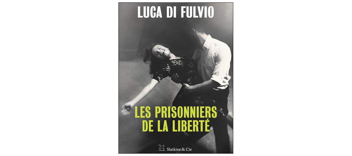 Roman Les prisonniers de la liberté de Luca di Fulvio Slatkine&co 23 €