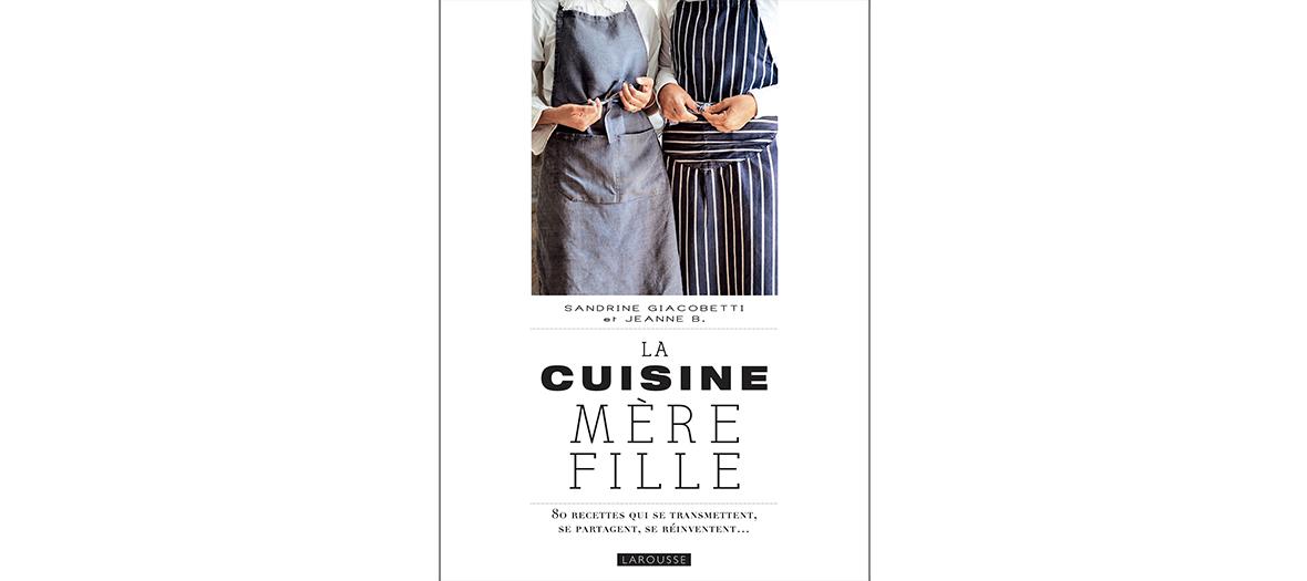 Livre de recettes de Sandre Giacotti et Jeanne B, éditions Larousse