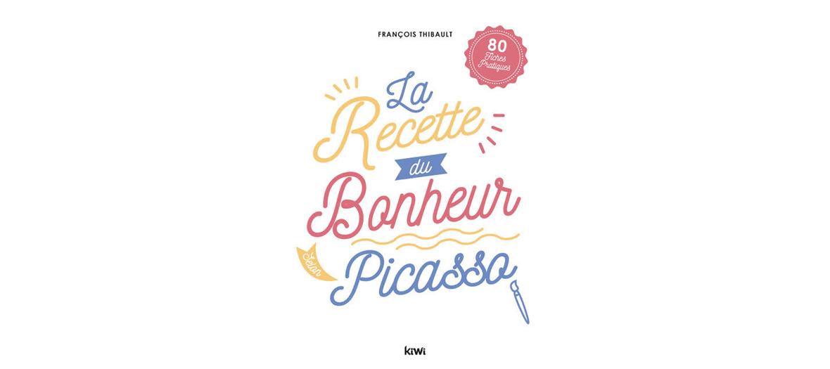 Couverture du livre les recettes du bonheur de Pablo Picasso