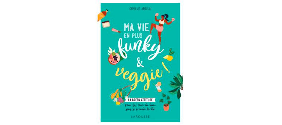 livre Ma vie en plus funky et veggie de Camille Azoulai aux éditions Larousse
