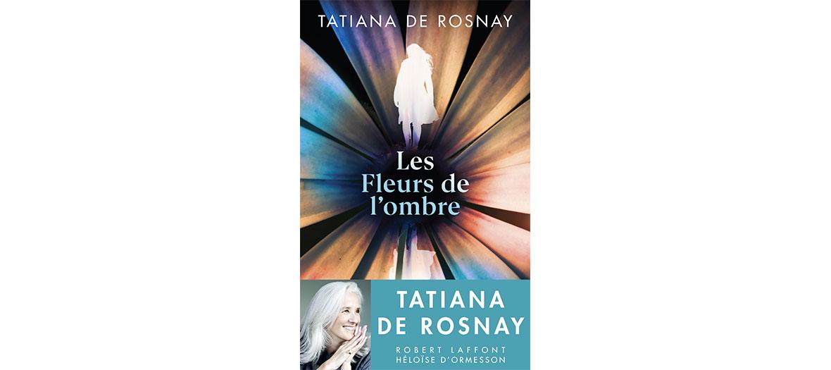 Couverture du livre lLes fleurs de l'ombre de Tatiana de Rosnay chez Robert Laffont