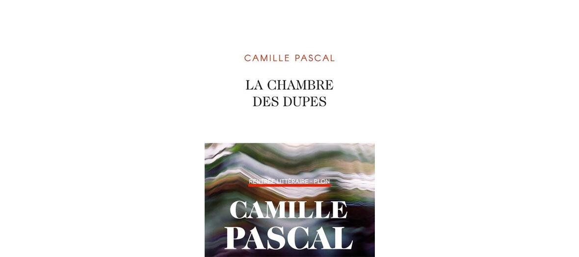 La chambre des dupes de Camille Pascal aux éditions  Plon