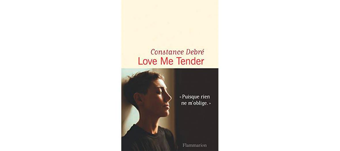 Livre love me tender écrit par Constance Debré aux éditions Flammarion