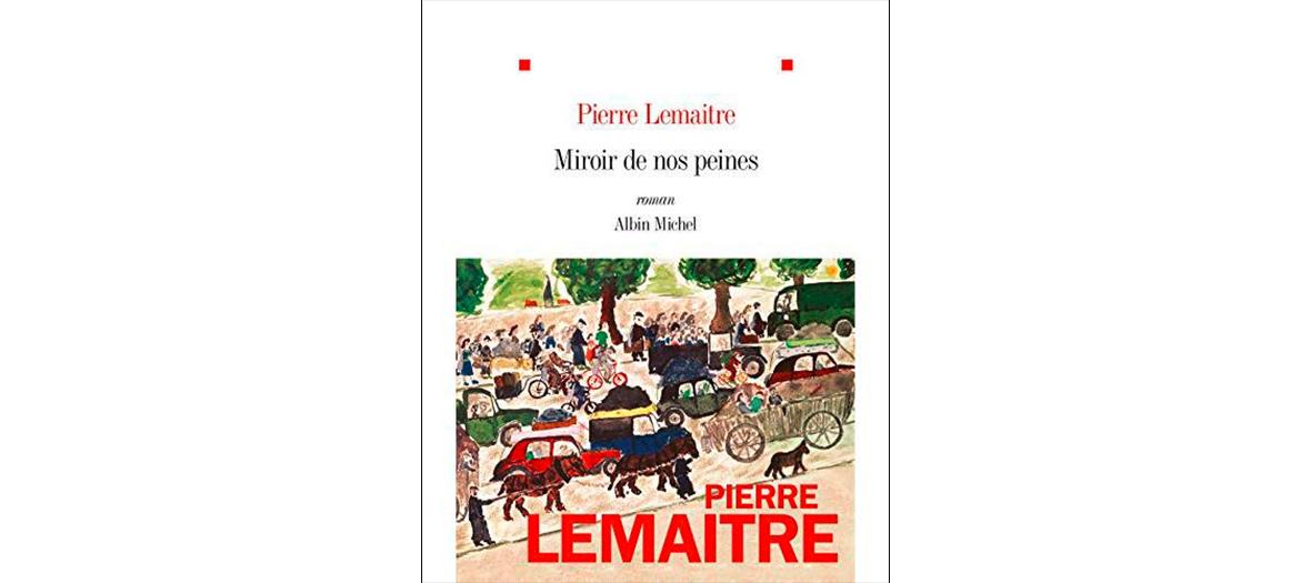 Livre miroir de nos peines écrit par Pierre Lemaitre aux édition Albin Michel