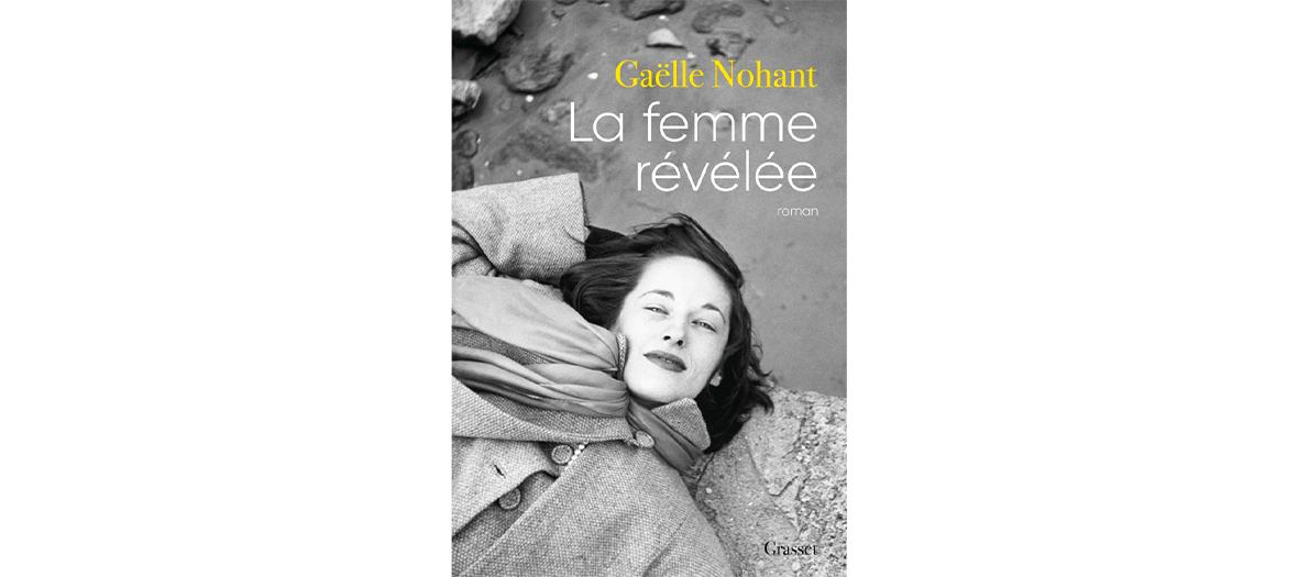 Livre la femme revelee écrit par Gaelle Nohant aux éditions Grasset