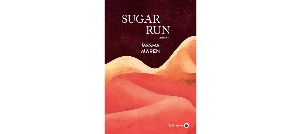 Livre Sugar run écrit par Mesha Maren aux éditions Gallmeister