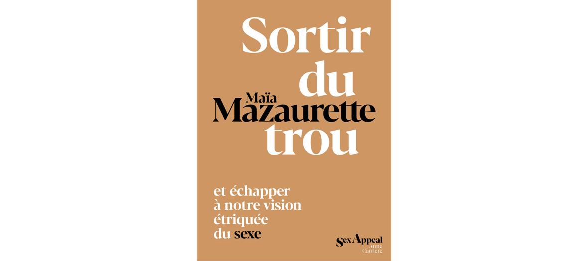 Livre sortir du trou par Maia Mazaurette aux éditions sex appeal Anne Carrière