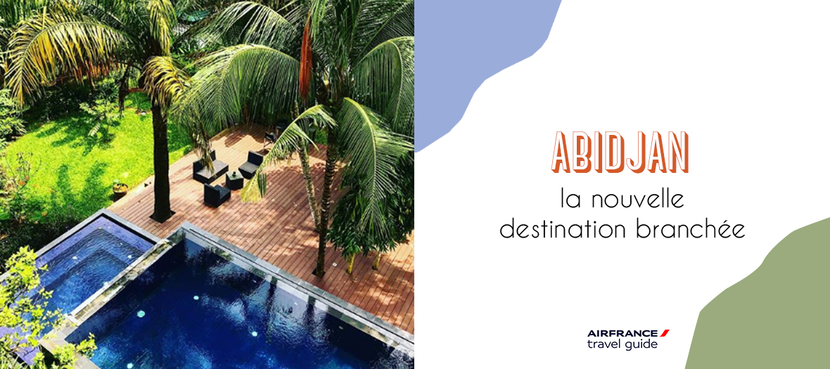 Abidjan, the new trendy destination With Air France Travel