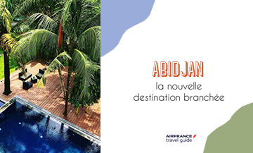 Abidjan la nouvelle destination Branchée Avec Air France Travel