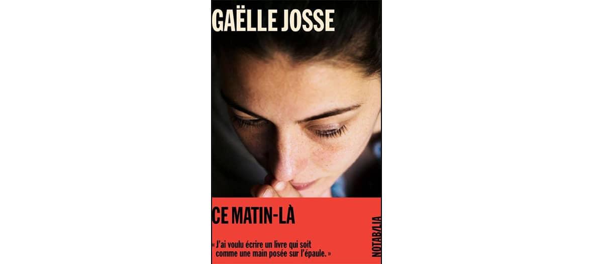 Livre ce matin là de Gaëlle Josse aux éditions Noir sur Blanc.