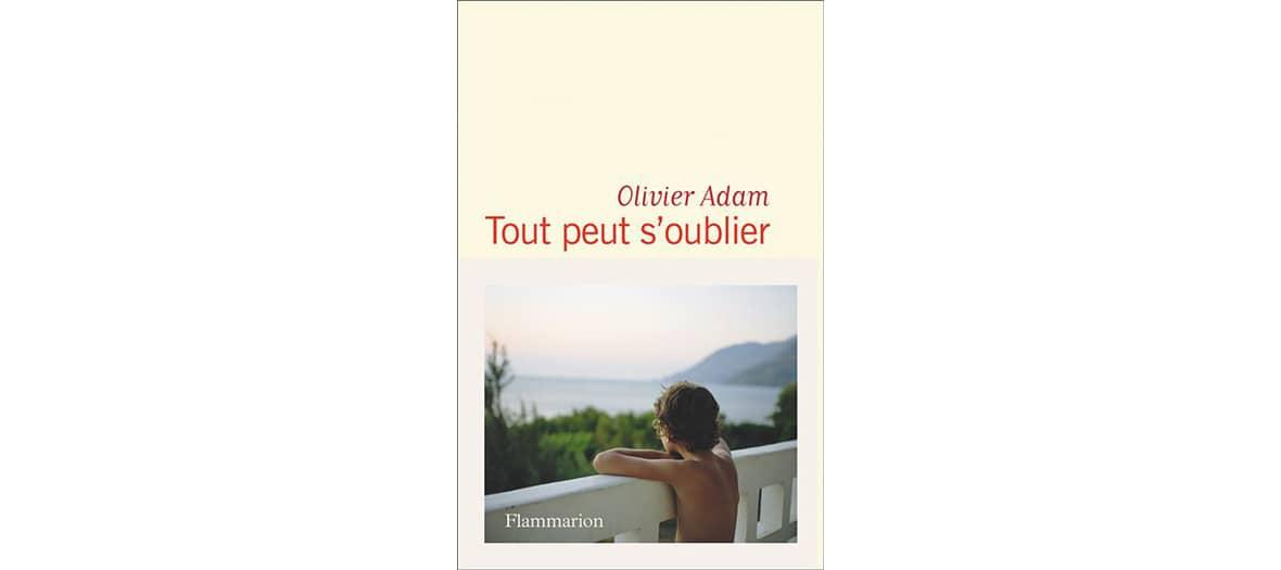 Livre tout peut s'oublier de Olivier Adam aux éditions Flammarion