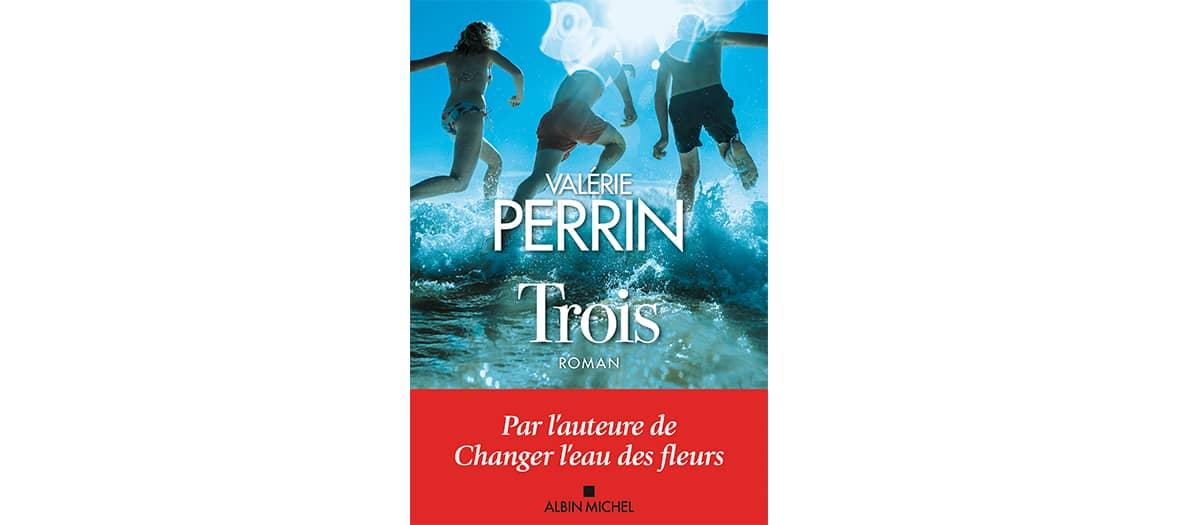Le livre Trois de Valérie Perrin aux Editions Albin Michel
