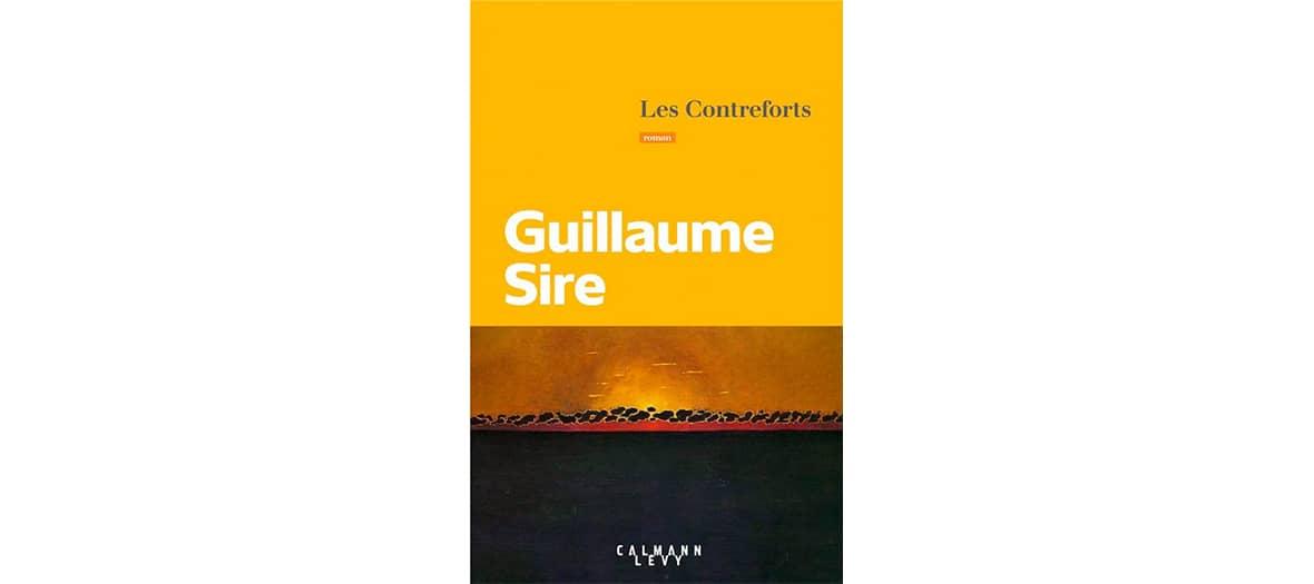Le roman Les contreforts de Guillaume Sire aux éditions Calmann-Lévy