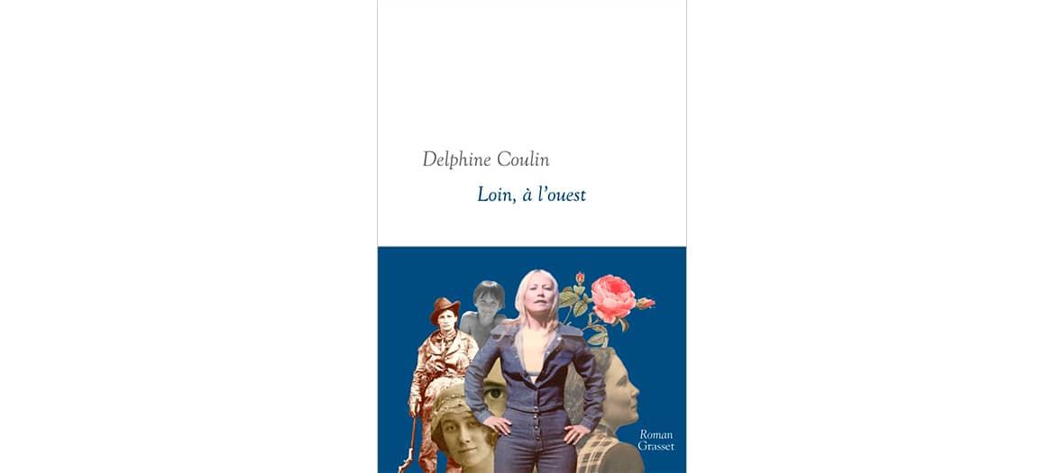 Le roman Loin à l'est de Delphine Coulin aux éditions Grasset