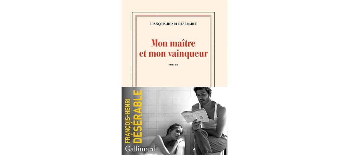 Le roman Mon maître et mon vainqueur de François Henri Désérable aux édition Gallimard