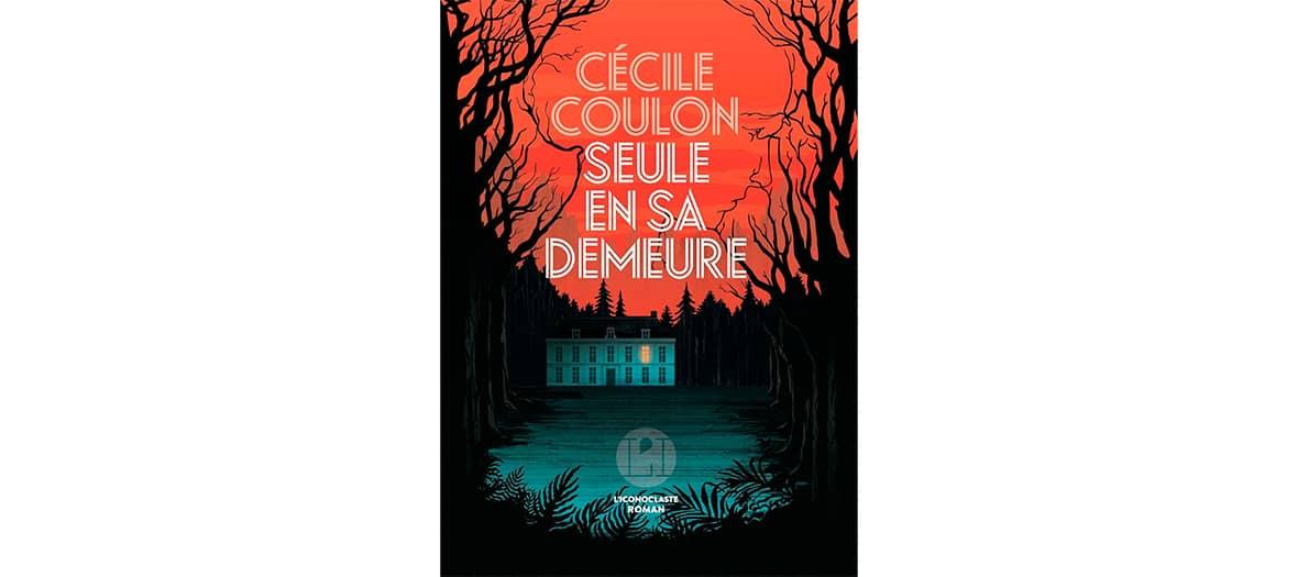 Le roman Seule en sa demeure de Cécile Coulon aux éditions L'iconoclaste