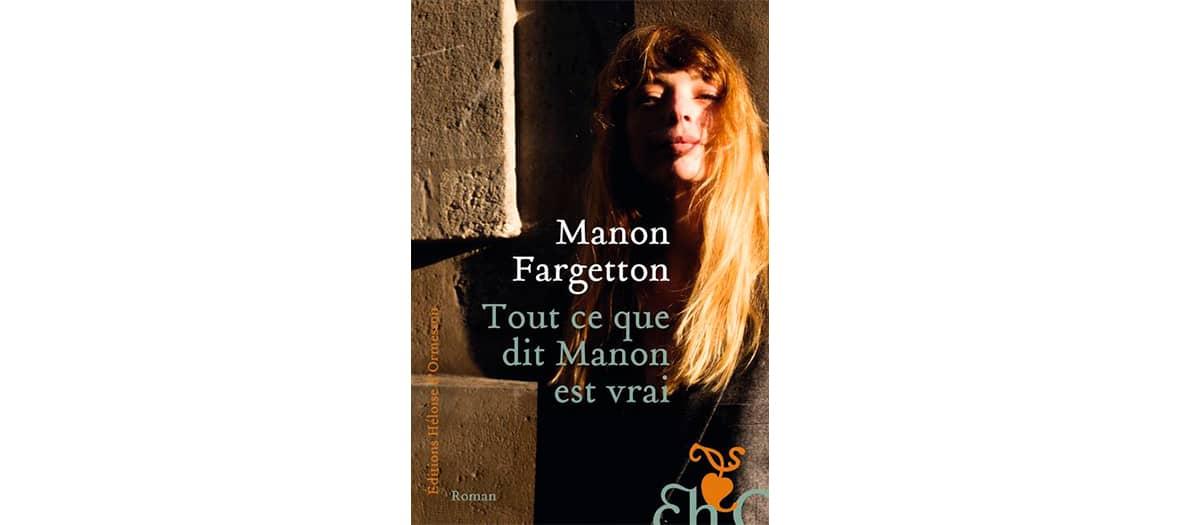 Le roman Tout ce que dit Manon est vrai de Manon Fargetton aux édition Héloïse d'Ormesson
