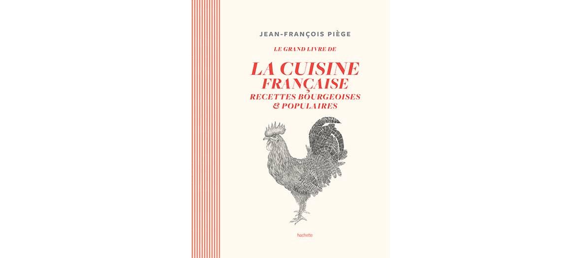 """Le livre de Jean François Piège """"La cuisine française"""" aux éditions Hachette"""